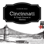 History of Cincinnati 101