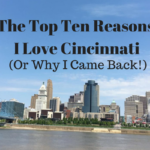 The Top Ten Reasons I Love Cincinnati (Or Why I Came Back!)