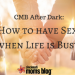 CMB After Dark: How to Have Sex When Life is Busy