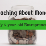 Teaching About Money: My 6-Year-Old Entrepreneur