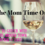 The Mom Time Out – Spots to Gather with Friends Around Town (Central and East)