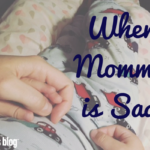 When Mommy is Sad