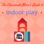 The Cincinnati Mom's Guide to Indoor Play