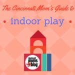 The Cincinnati Mom's Guide to Indoor Play
