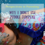 Pespectives in Parenting: Why I Didn't Use Puddle Jumpers
