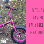 """If You Think Having an """"Early Bike-Rider"""" is a Good Idea"""