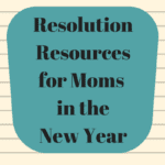 Resolution Resources for Moms in the New Year
