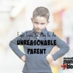 Eight Signs You May Be an Unreasonable Parent