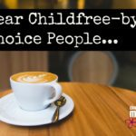 Dear Childfree-by-Choice People…