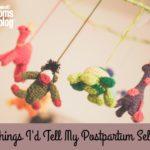 Things I'd Tell My Postpartum Self