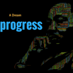 A Dream in Progress