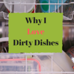 Why I Love Dirty Dishes