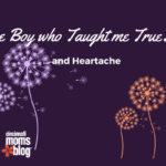 To the Boy who Taught me True Love… and Heartache
