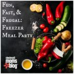 Fun, Fast, and Frugal:  Freezer Meal Party