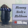 Mommy Needs a Meltdown Graphic