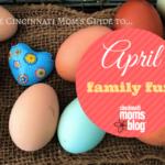 The Cincinnati Mom's Guide to April Family Fun {2017}
