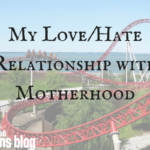 My Love/Hate Relationship with Motherhood