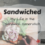 Sandwiched – My Life in the Sandwich Generation