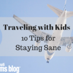 Traveling with Kids: 10 Tips for Staying Sane