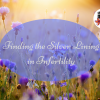 Finding the Silver Lining in Infertility