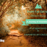 "From ""Fat Girl"" to Human Being: A Journey of Awareness & an Opportunity to Empower my Children"