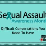 Sexual Assault Awareness Month – Difficult Conversations You Need To Have