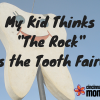 CMB My Kid Thinks The Rock is the Tooth Fairy