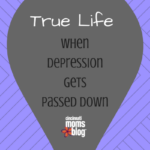 True Life – When Depression Gets Passed Down