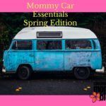 Mommy Car Must-HavesSpring Edition