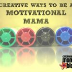 Creative Ways To Be A Motivational Mama