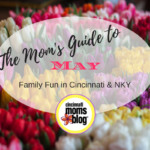 The Mom's Guide to May Family Fun in Cincinnati & NKY {2017}