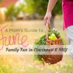 A Mom's Guide to June Family Fun in Cincinnati & NKY {2017}