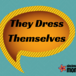 They Dress Themselves