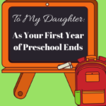 To My Daughter: As Your First Year of Preschool Ends