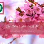 Mom's Spa Night In Ready In 30 Minutes with Whole Foods Market