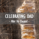 Celebrating Dad (After He Cheated on Your Mom)