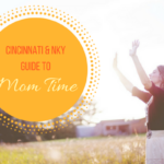 Cincinnati & NKY guide to Mom Time