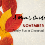 A Mom's Guide to November Family Fun in Cincinnati & NKY {2017}