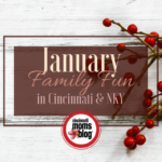 January Family Fun in Cincinnati & NKY {2018}