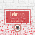February Family Fun in Cincinnati & NKY {2018}