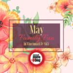 May Family Fun in Cincinnati & NKY {2018}