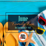 June Family Fun in Cincinnati & NKY {2018}