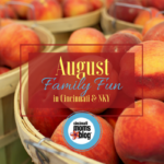 August Family Fun in Cincinnati & NKY {2018}
