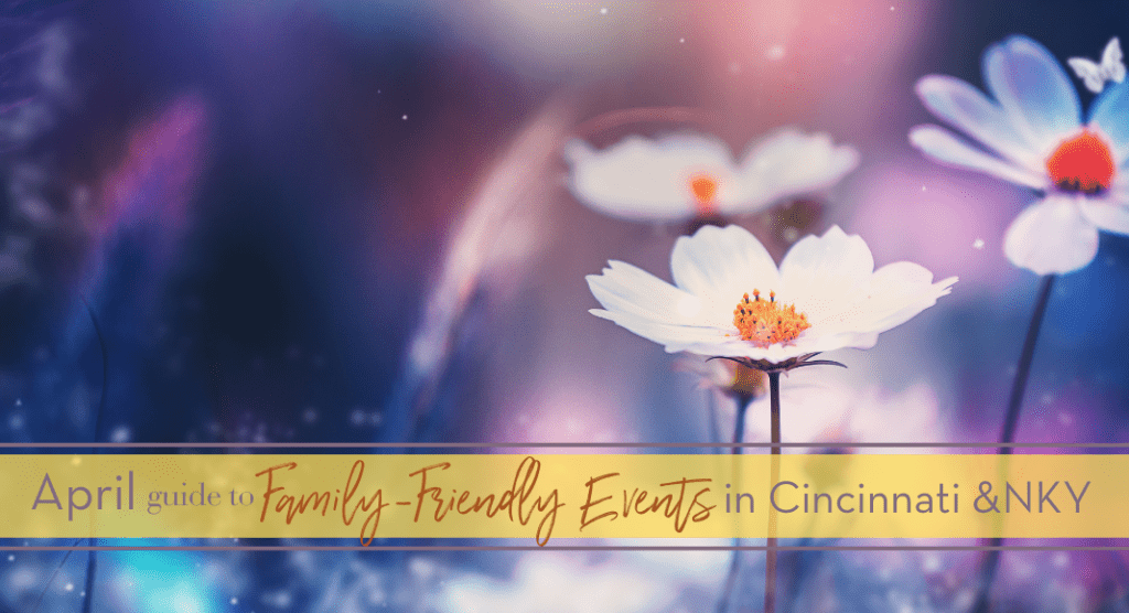 april family-friendly events in cincinnati and nky